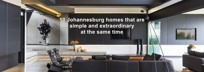 10 Johannesburg homes that are simple and extraordinary at the same time